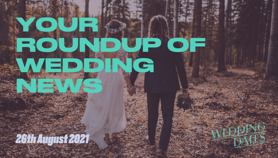 Moving forward with weddings Wedding Roundup 26th August